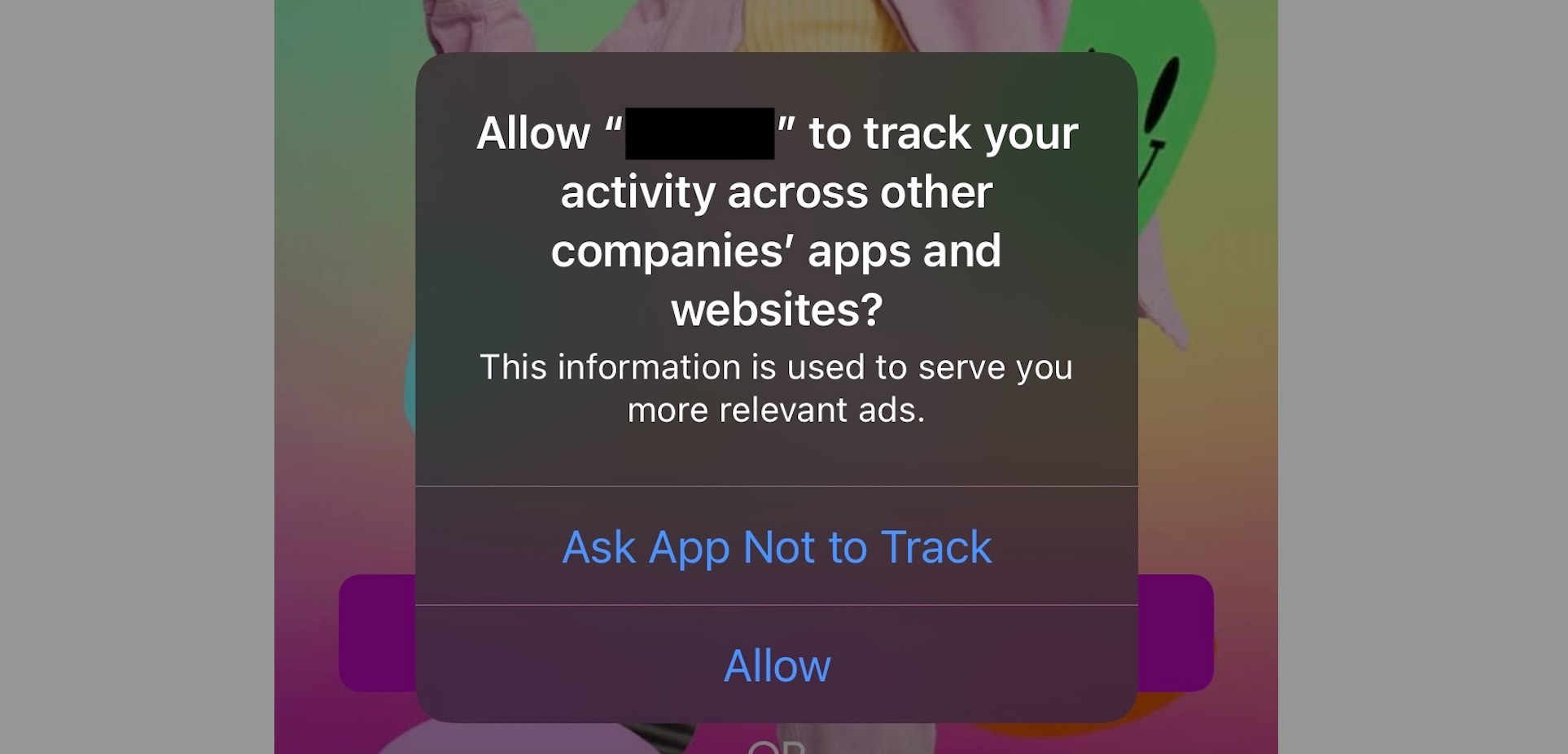"""The standard ATT dialog with message: """"Allow [insert app name here]"""" to track your activity across other companies' apps and websites?"""" and two choices """"Ask App Not to Track"""" and """"Allow"""""""